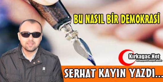 SERHAT KAYIN 'BU NASIL DEMOKRASİ'