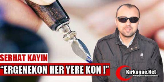 SERHAT KAYIN 'ERGENEKON HER YERE KON!'