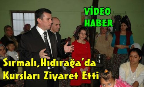 Sırmalı,Hıdırağa'da Kursları Ziyaret Etti(VİDEO)