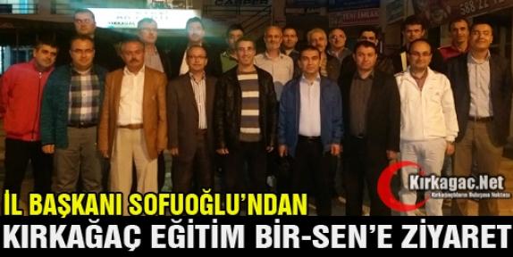 SOFUOĞLU'NDAN EĞİTİM BİR-SEN'E ZİYARET