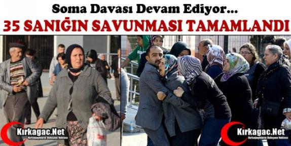 SOMA DAVASINDA 35 SANIĞIN SAVUNMASI TAMAMLANDI