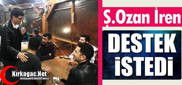 Ş.OZAN İREN 'DESTEK İSTEDİ'