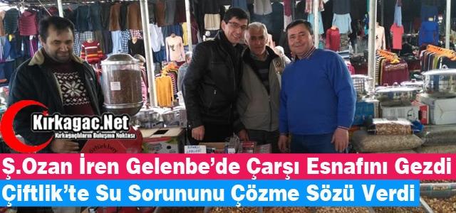Ş.OZAN İREN, GELENBE ve ÇİFTLİKTE'YDİ