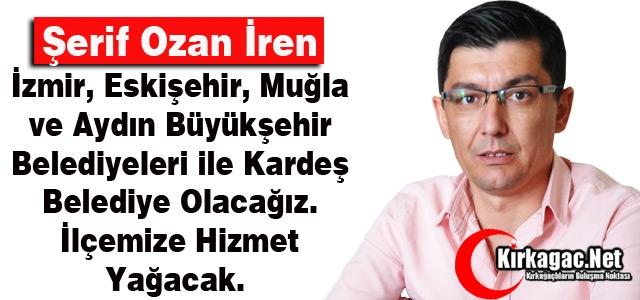 """Ş.OZAN İREN 'KIRKAĞAÇ'IMIZA HİZMET YAĞACAK"""""""