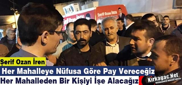Ş.OZAN İREN 'NÜFUSA GÖRE PAY VERECEĞİZ, GENÇLERİ İŞE ALACAĞIZ'