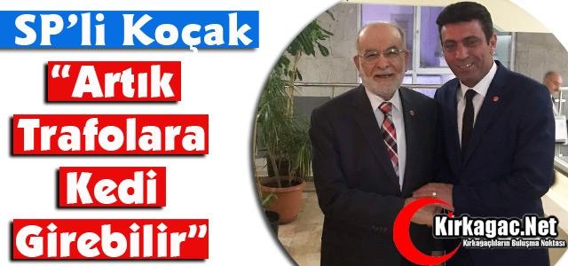 "SP'Lİ KOÇAK 'ARTIK TRAFOLARA KEDİ GİREBİLİR"""
