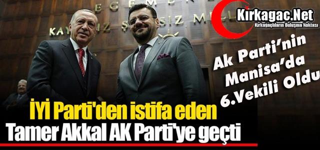 """TAMER AKKAL """"AK PARTİ'YE"""" GEÇTİ"""