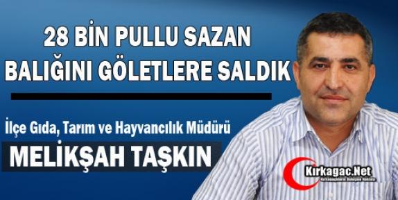 TAŞKIN '28 BİN PULLU SAZAN BALIĞINI GÖLETLERE SALDIK'