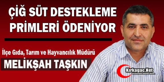 """TAŞKIN 'ÇİĞ SÜT DESTEKLEME PRİMLERİ ÖDENİYOR"""""""