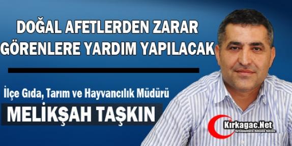 """TAŞKIN 'DOĞAL AFETLERDEN ZARAR GÖRENLERE YARDIM YAPILACAK"""""""