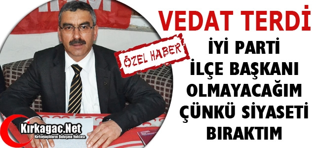 "TERDİ 'ARTIK SİYASETİ BIRAKTIM"""