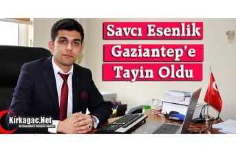 SAVCI ESENLİK GAZİANTEP'E ATANDI