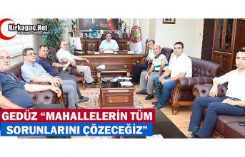 """GEDÜZ """"MAHALLELERİN SORUNLARINI ANINDA ÇÖZECEĞİZ"""""""
