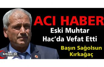 ACI HABER..ESKİ MUHTAR HAC'DA VEFAT ETTİ