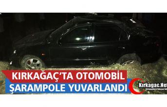 KIRKAĞAÇ'TA OTOMOBİL ŞARAMPOLE YUVARLANDI