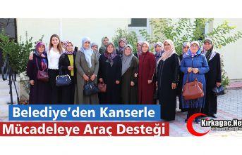 BELEDİYE'DEN KANSERLE MÜCADELEYE ARAÇ DESTEĞİ