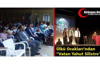 """ÜLKÜ OCAKLARI'NDAN """"VATAN YAHUT SİLİSTRE""""..."""