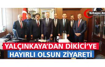 """YALÇINKAYA'DAN DİKİCİ'YE """"HAYIRLI"""" OLSUN..."""