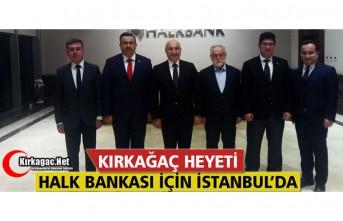 KIRKAĞAÇ HEYETİ HALK BANKASI İÇİN İSTANBUL'A...
