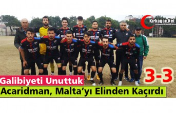 ACARİDMAN, MALTA'YI ELİNDEN KAÇIRDI 3-3