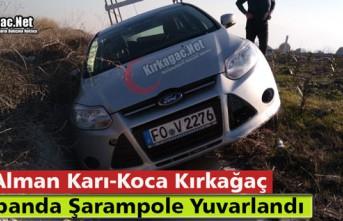 ALMAN KARI-KOCA KIRKAĞAÇ'TA KAZA YAPTI