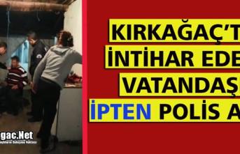 """KIRKAĞAÇ'TA İNTİHAR EDEN VATANDAŞI """"İPTEN"""" POLİS ALDI"""