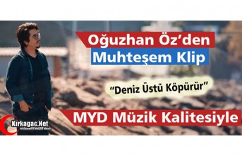 "OĞUZHAN ÖZ'DEN ""DENİZ ÜSTÜ KÖPÜRÜR"""