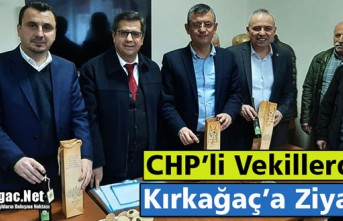 CHP'Lİ VEKİLLERDEN KIRKAĞAÇ'A ZİYARET