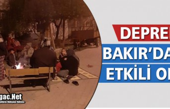 DEPREM BAKIR'DA DA ETKİLİ OLDU