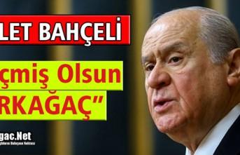 """DEVLET BAHÇELİ """"GEÇMİŞ OLSUN KIRKAĞAÇ"""""""