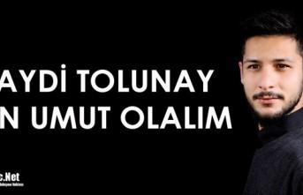 """HAYDİ TOLUNAY İÇİN """"UMUT OLALIM"""""""