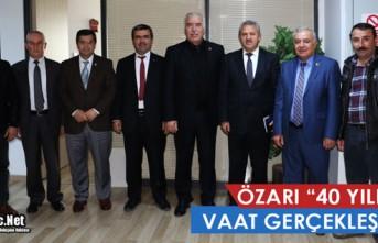 """ÖZARI """"40 YILLIK VAAT GERÇEKLEŞİYOR"""""""
