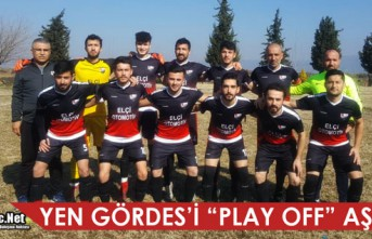 "YEN GÖRDES'İ ""PLAY OFF"" AŞKINA"