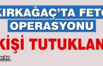 KIRKAĞAÇ'TA FETÖ OPERASYONU..2 KİŞİ TUTUKLANDI