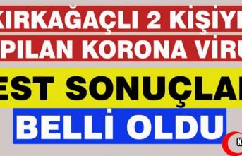 KIRKAĞAÇLI 2 KİŞİYE YAPILAN KORONAVİRÜS TEST...