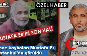 MUSTAFA ER İSTANBUL'DA GÖRÜLDÜ, İŞTE SON...