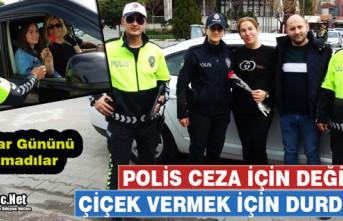 POLİS CEZA İÇİN DEĞİL, ÇİÇEK VERMEK İÇİN...