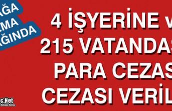 215 VATANDAŞA VE 4 İŞYERİNE PARA CEZASI VERİLDİ