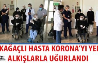 KIRKAĞAÇLI HASTA KORONA'YI YENDİ, ALKIŞLARLA...