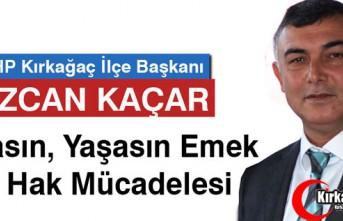 """KAÇAR """"YAŞASIN EMEK ve HAK MÜCADELESİ"""""""