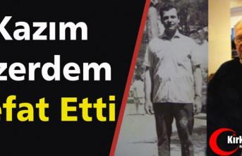 KAZIM ÖZERDEM VEFAT ETTİ
