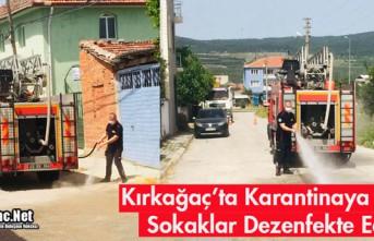 KIRKAĞAÇ'TA KARANTİNAYA ALINAN SOKAKLAR DEZENFEKTE...