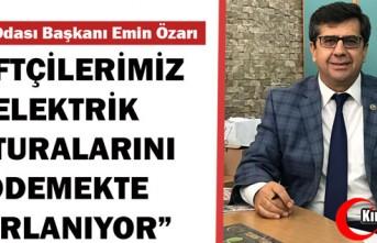 """ÖZARI """"ÇİFTÇİLERİMİZ ELEKTRİK ÖDEMELERİNDE..."""