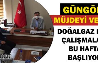 """GÜNGÖR """"DOĞALGAZ KAZI ÇALIŞMALARI BU HAFTA..."""