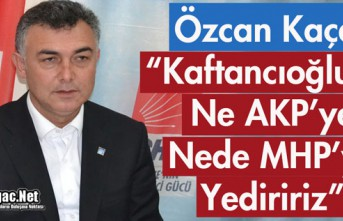 """KAÇAR """"KAFTANCIOĞLU'NU NE AKP'YE..."""