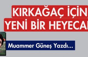 """M.GÜNEŞ YAZDI """"KIRKAĞAÇ İÇİN BİR YENİ..."""