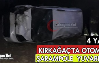 KIRKAĞAÇ'TA OTOMOBİL ŞARAMPOLE YUVARLANDI 4 YARALI