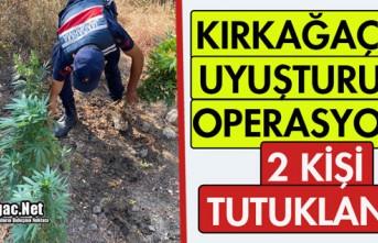 KIRKAĞAÇ'TA UYUŞTURUCU OPERASYONU 2 KİŞİ...