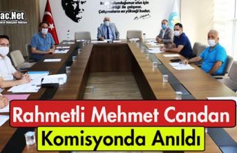 RAHMETLİ MEHMET CANDAN KOMİSYONDA ANILDI