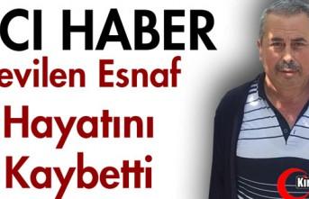ACI HABER...SEVİLEN ESNAF HAYATINI KAYBETTİ
